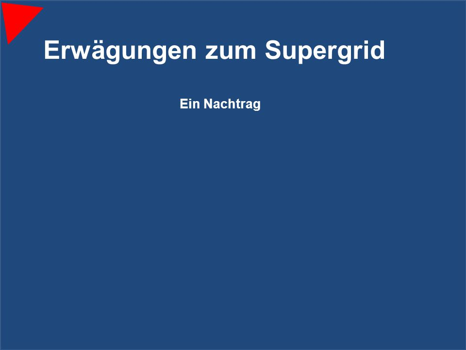 170 Erwägungen zum Supergrid Ein Nachtrag