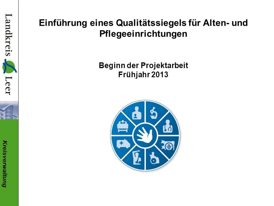 Kreisverwaltung Einführung eines Qualitätssiegels für Alten- und Pflegeeinrichtungen Beginn der Projektarbeit Frühjahr 2013
