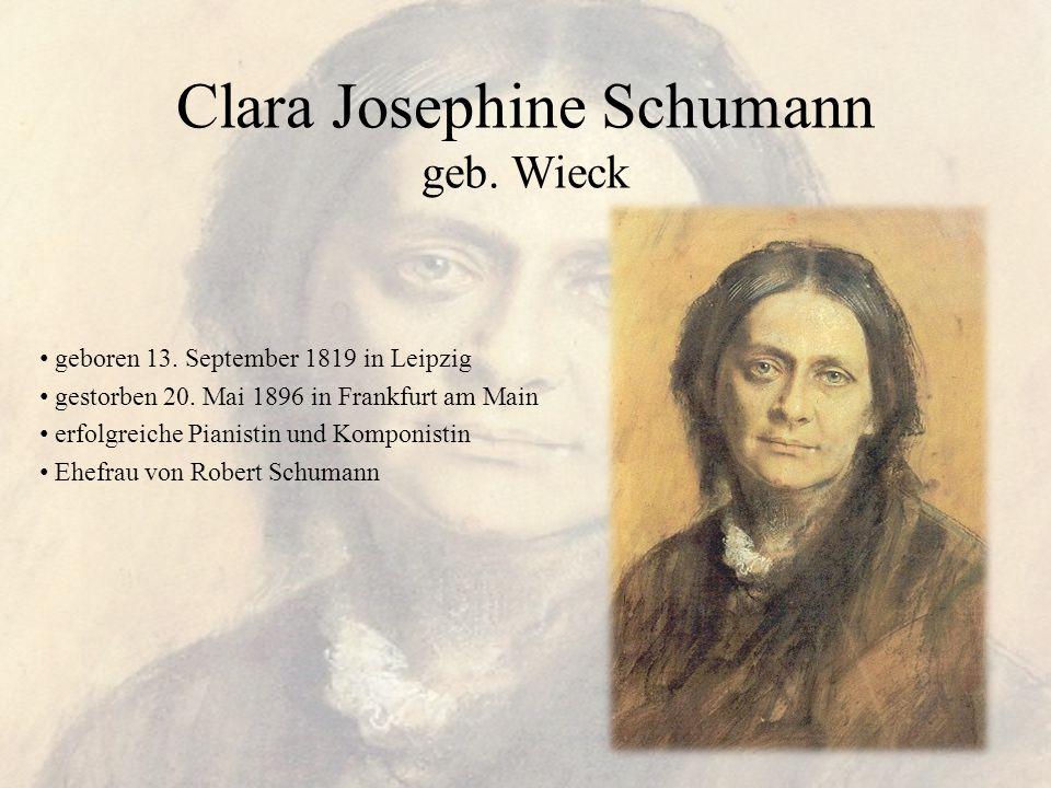 Clara Josephine Schumann geb. Wieck geboren 13. September 1819 in Leipzig gestorben 20. Mai 1896 in Frankfurt am Main erfolgreiche Pianistin und Kompo
