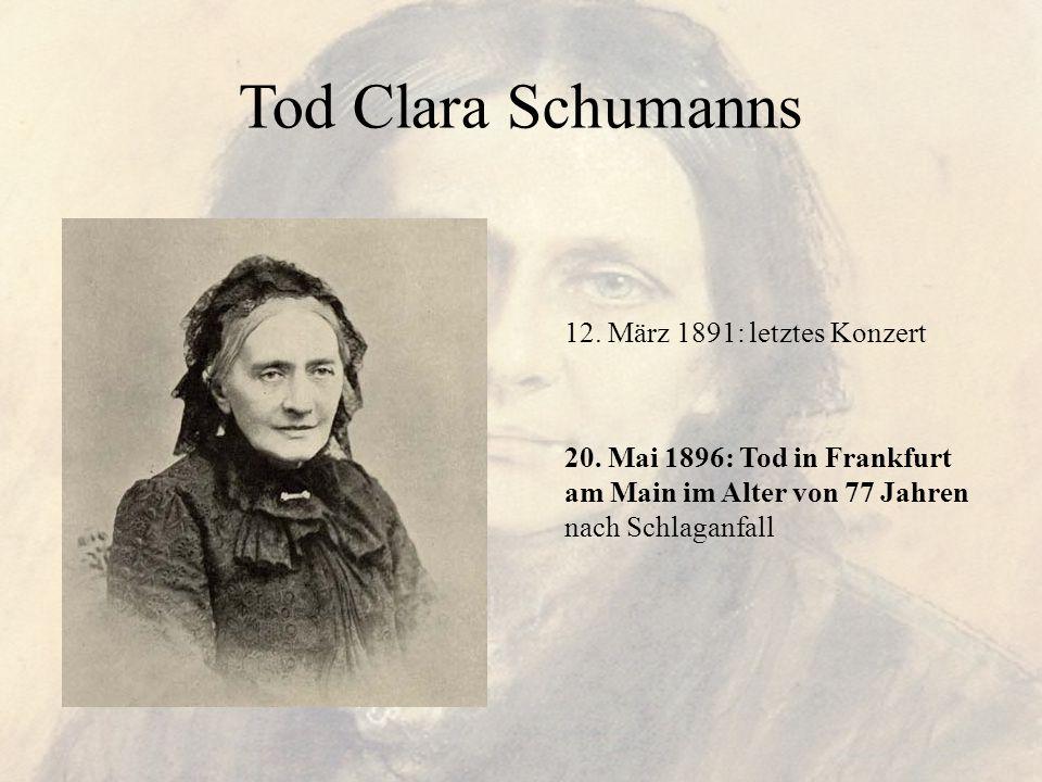 Tod Clara Schumanns 12. März 1891: letztes Konzert 20. Mai 1896: Tod in Frankfurt am Main im Alter von 77 Jahren nach Schlaganfall