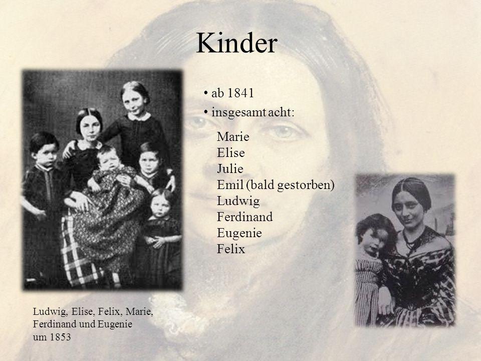 Kinder ab 1841 insgesamt acht: Marie Elise Julie Emil (bald gestorben) Ludwig Ferdinand Eugenie Felix Ludwig, Elise, Felix, Marie, Ferdinand und Eugen