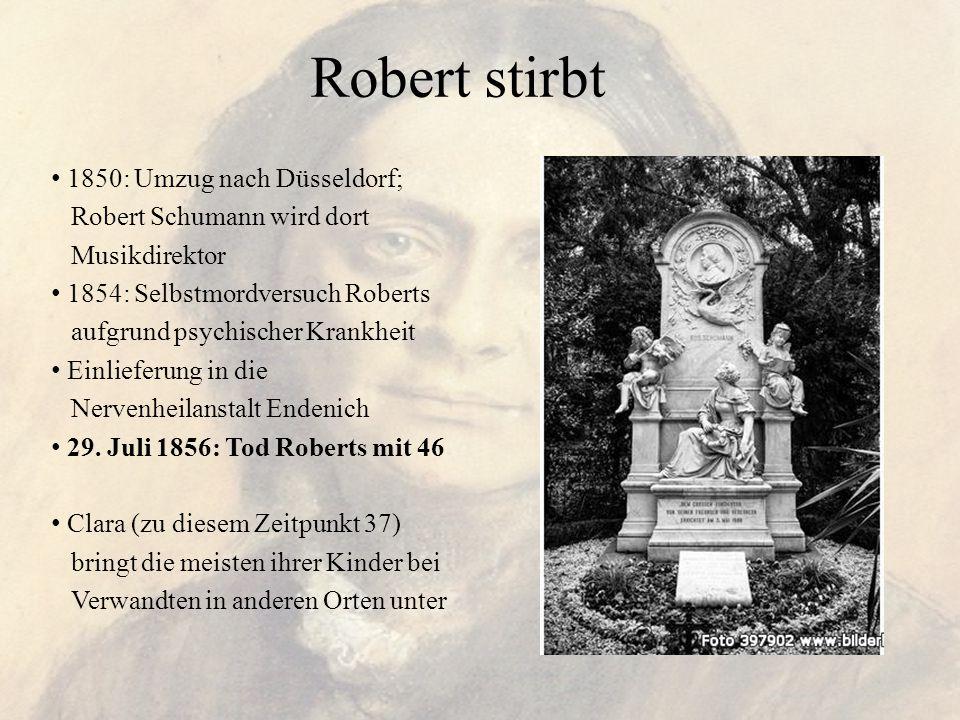 Robert stirbt 1850: Umzug nach Düsseldorf; Robert Schumann wird dort Musikdirektor 1854: Selbstmordversuch Roberts aufgrund psychischer Krankheit Einl