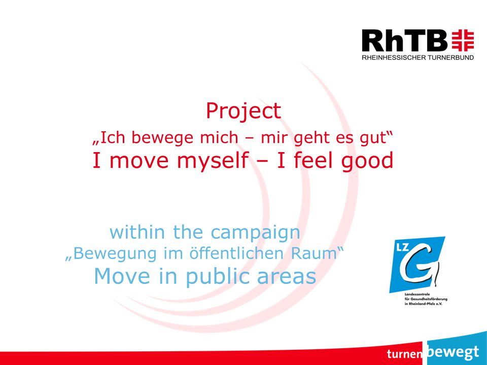 "Tasks of RhTB project  Steering the project  Free of charge education of the activities advisers inclusive manual with practical examples  Free of charge promotion mat.: -Flyer (DIN A5) -poster (DIN A4, DIN A3) -Präsentation for ""Round Table  Public relation activities (press releases, examples of press text for the clubs a.s.f.) Seite 12www.rhtb.de Logos Angebotstext"