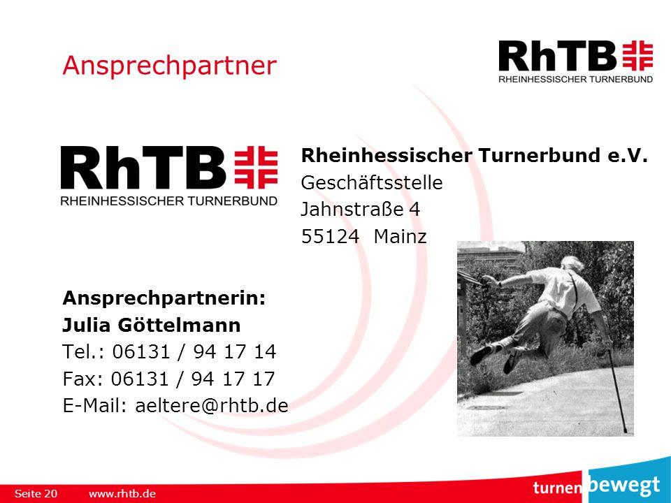 Ansprechpartner Ansprechpartnerin: Julia Göttelmann Tel.: 06131 / 94 17 14 Fax: 06131 / 94 17 17 E-Mail: aeltere@rhtb.de Seite 20www.rhtb.de Rheinhessischer Turnerbund e.V.