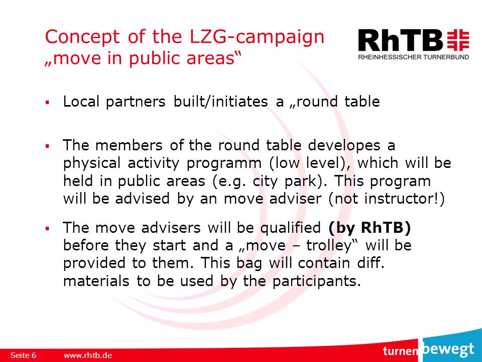 "Concept of the LZG-campaign ""move in public areas  Local partners built/initiates a ""round table  The members of the round table developes a physical activity programm (low level), which will be held in public areas (e.g."