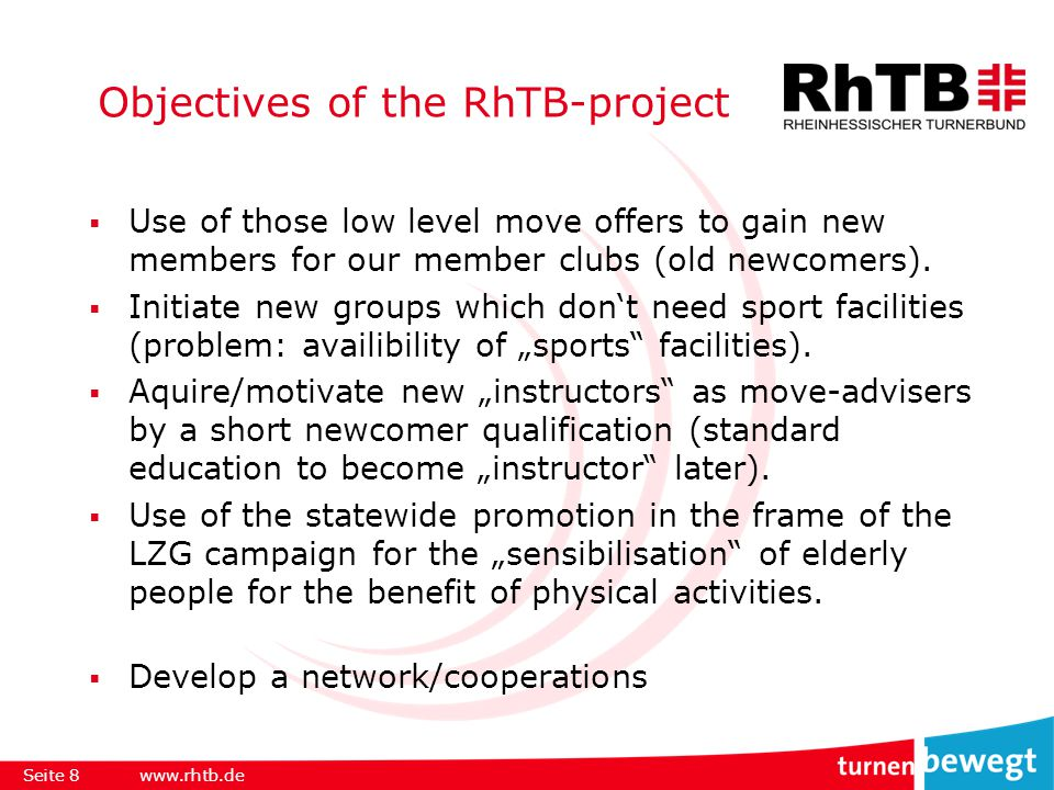 Objectives of the RhTB-project  Use of those low level move offers to gain new members for our member clubs (old newcomers).