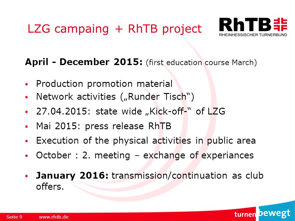 "LZG campaing + RhTB project April - December 2015: (first education course March)  Production promotion material  Network activities (""Runder Tisch )  27.04.2015: state wide ""Kick-off- of LZG  Mai 2015: press release RhTB  Execution of the physical activities in public area  October : 2."