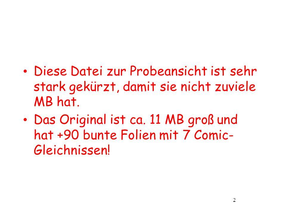 Diese Datei zur Probeansicht ist sehr stark gekürzt, damit sie nicht zuviele MB hat. Das Original ist ca. 11 MB groß und hat +90 bunte Folien mit 7 Co
