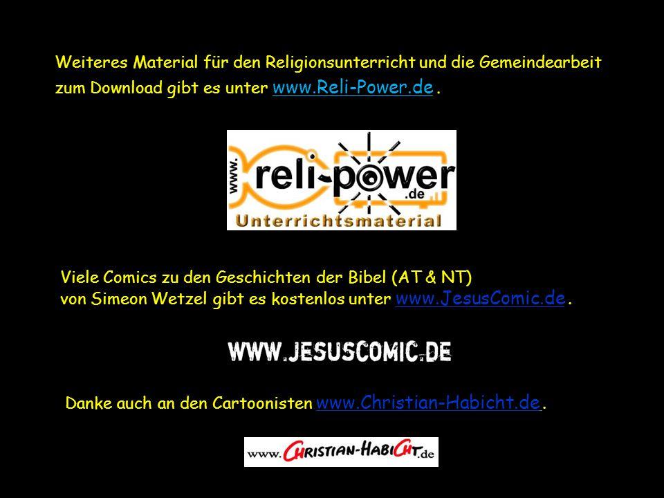 Weiteres Material für den Religionsunterricht und die Gemeindearbeit zum Download gibt es unter www.Reli-Power.de. Viele Comics zu den Geschichten der