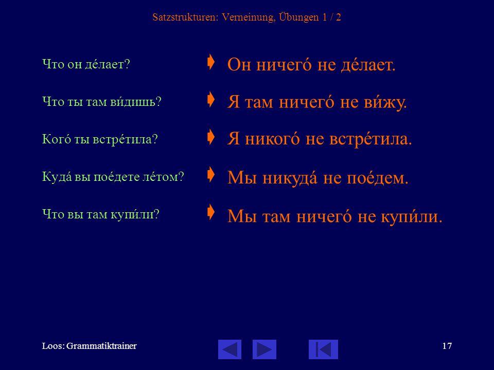 Loos: Grammatiktrainer17 Satzstrukturen: Verneinung, Übungen 1 / 2 Что он дåлает.