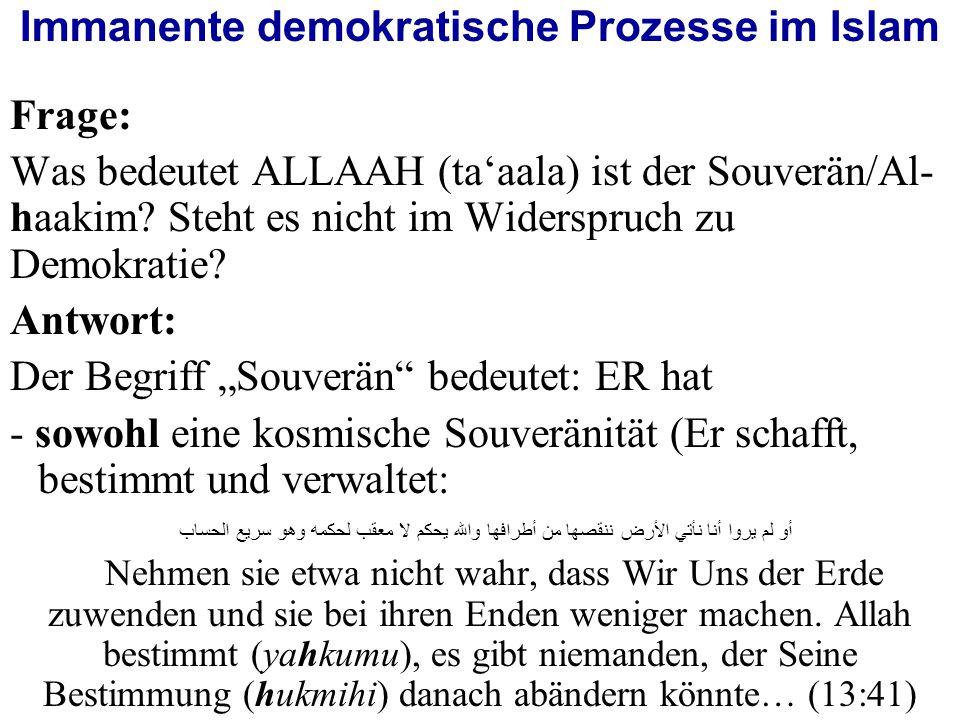Immanente demokratische Prozesse im Islam Frage: Was bedeutet ALLAAH (ta'aala) ist der Souverän/Al- haakim.