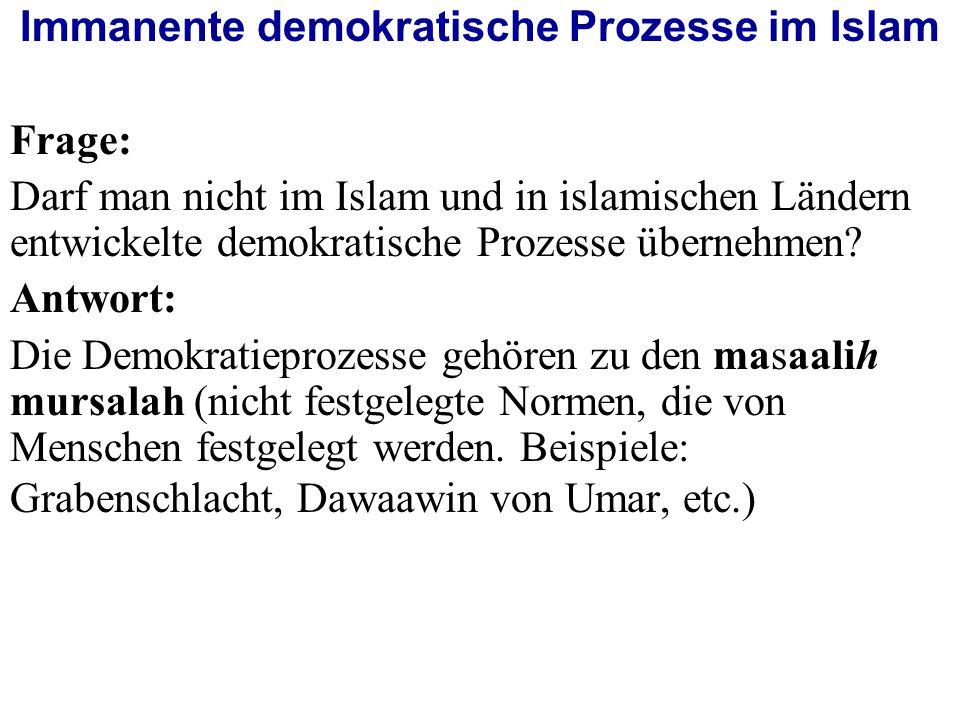 Immanente demokratische Prozesse im Islam Frage: Darf man nicht im Islam und in islamischen Ländern entwickelte demokratische Prozesse übernehmen.