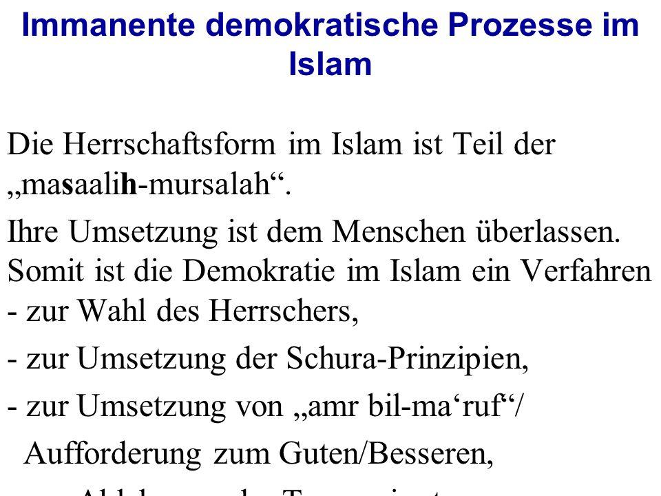 """Immanente demokratische Prozesse im Islam Die Herrschaftsform im Islam ist Teil der """"masaalih-mursalah ."""