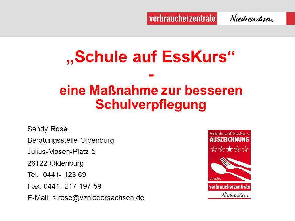 """""""Schule auf EssKurs"""" - eine Maßnahme zur besseren Schulverpflegung Sandy Rose Beratungsstelle Oldenburg Julius-Mosen-Platz 5 26122 Oldenburg Tel. 0441"""