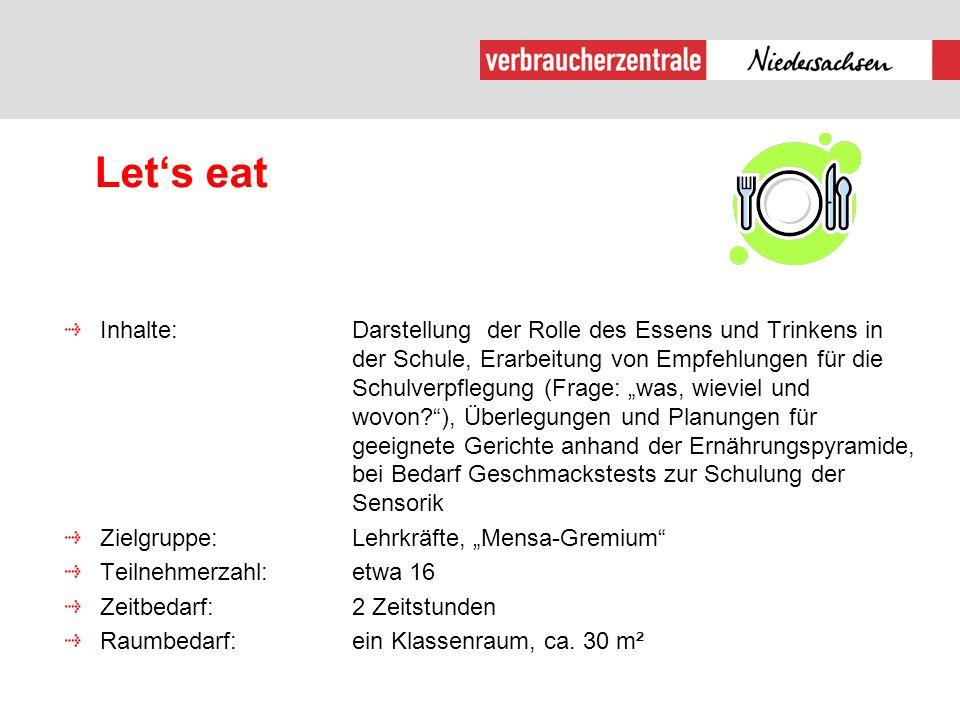 """Let's eat Inhalte:Darstellung der Rolle des Essens und Trinkens in der Schule, Erarbeitung von Empfehlungen für die Schulverpflegung (Frage: """"was, wie"""
