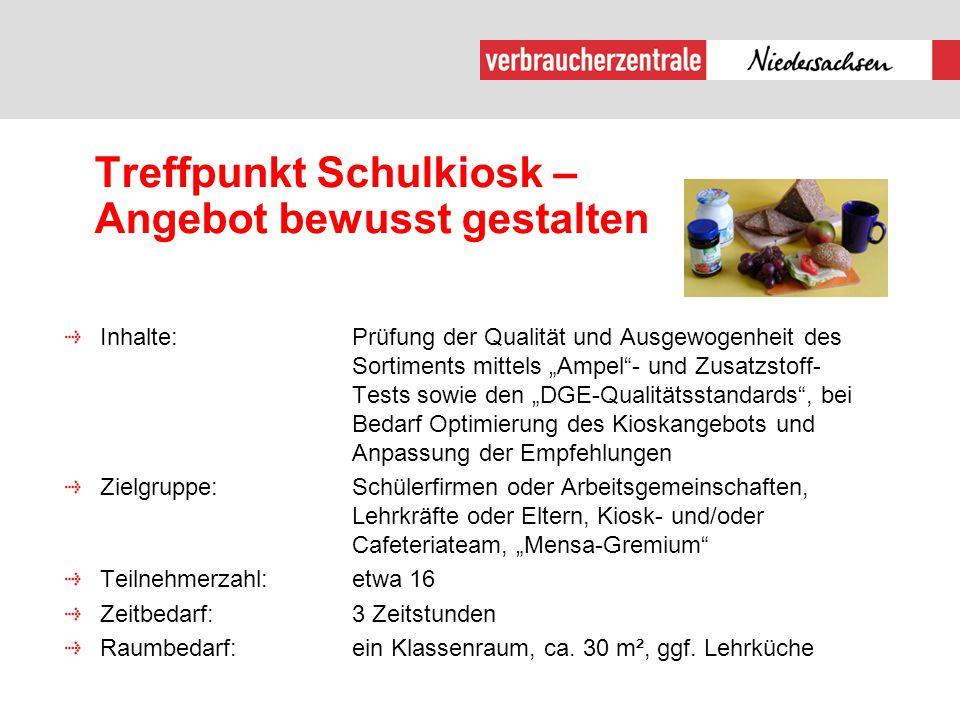 """Treffpunkt Schulkiosk – Angebot bewusst gestalten Inhalte:Prüfung der Qualität und Ausgewogenheit des Sortiments mittels """"Ampel""""- und Zusatzstoff- Tes"""