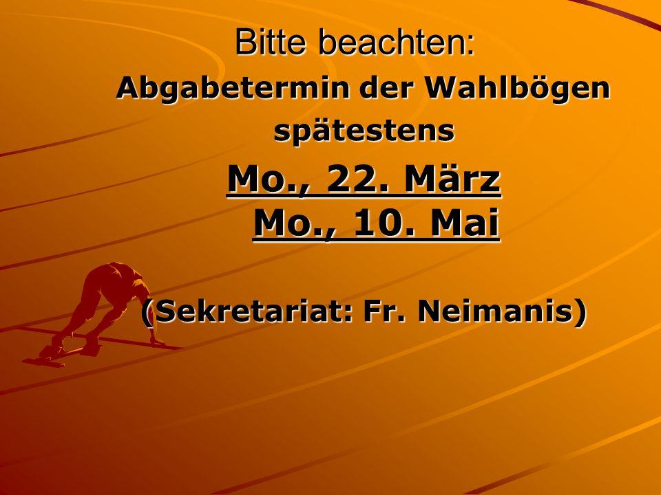 Bitte beachten: Abgabetermin der Wahlbögen spätestens Mo., 22. März Mo., 10. Mai (Sekretariat: Fr. Neimanis)