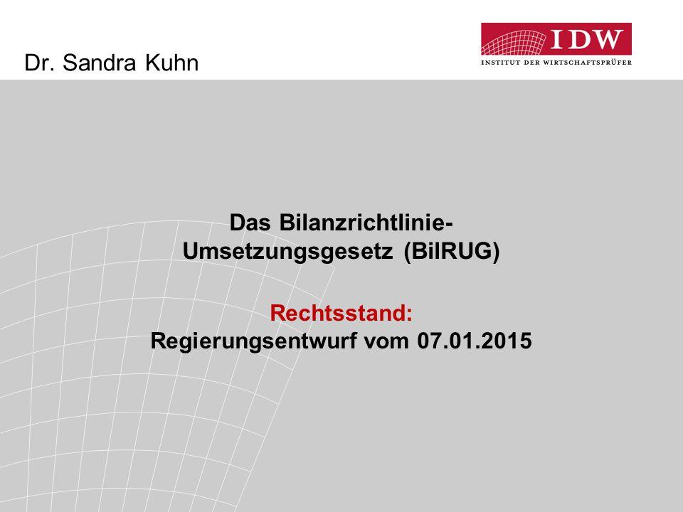 Dr. Sandra Kuhn Das Bilanzrichtlinie- Umsetzungsgesetz (BilRUG) Rechtsstand: Regierungsentwurf vom 07.01.2015
