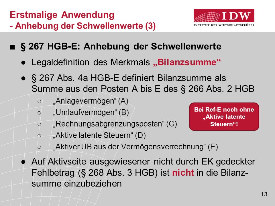 "13 Erstmalige Anwendung - Anhebung der Schwellenwerte (3) ■§ 267 HGB-E: Anhebung der Schwellenwerte ●Legaldefinition des Merkmals ""Bilanzsumme"" ●§ 267"