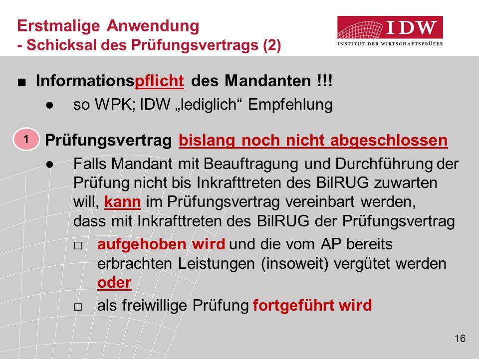 """16 Erstmalige Anwendung - Schicksal des Prüfungsvertrags (2) ■Informationspflicht des Mandanten !!! ●so WPK; IDW """"lediglich"""" Empfehlung Prüfungsvertra"""