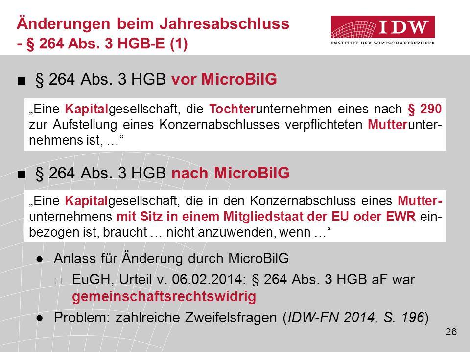 26 ■§ 264 Abs. 3 HGB vor MicroBilG ■§ 264 Abs. 3 HGB nach MicroBilG ●Anlass für Änderung durch MicroBilG □EuGH, Urteil v. 06.02.2014: § 264 Abs. 3 HGB