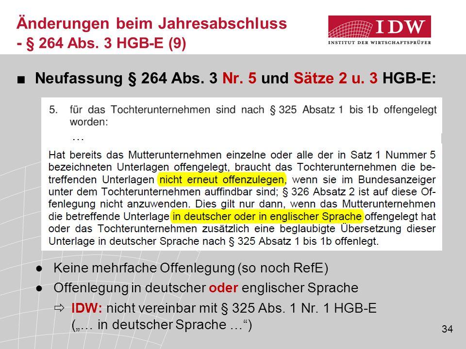 34 ■Neufassung § 264 Abs. 3 Nr. 5 und Sätze 2 u. 3 HGB-E: ●Keine mehrfache Offenlegung (so noch RefE) ●Offenlegung in deutscher oder englischer Sprach