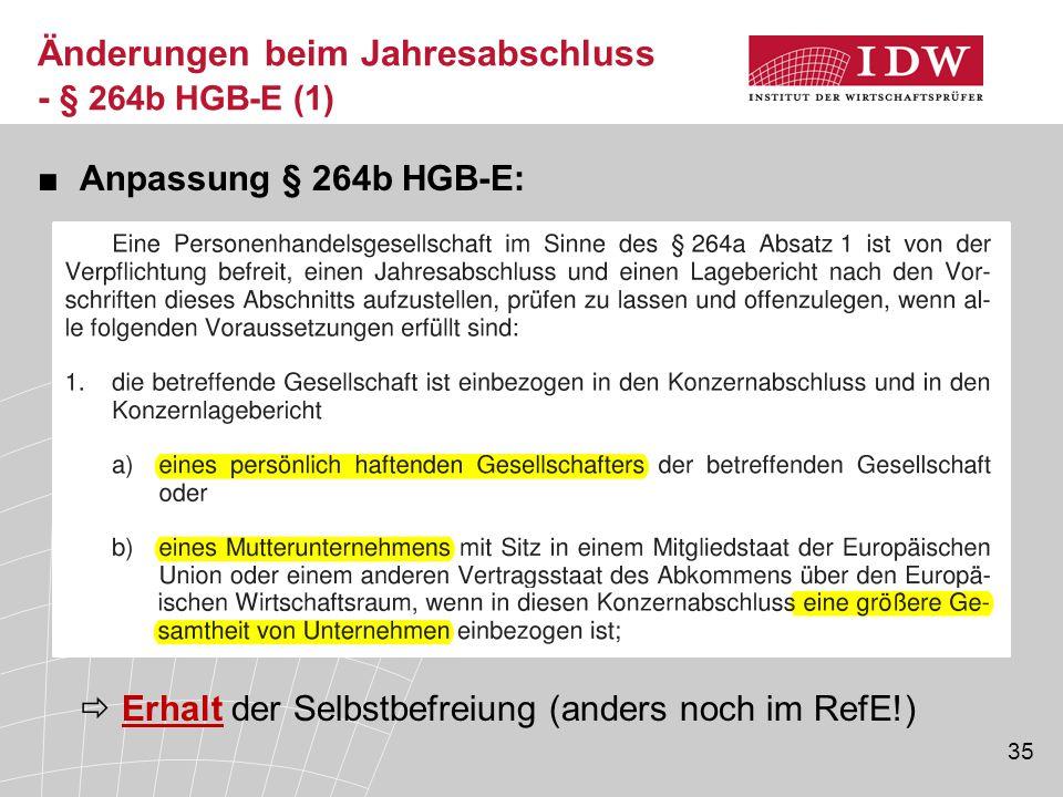 35 ■Anpassung § 264b HGB-E:  Erhalt der Selbstbefreiung (anders noch im RefE!) Änderungen beim Jahresabschluss - § 264b HGB-E (1)