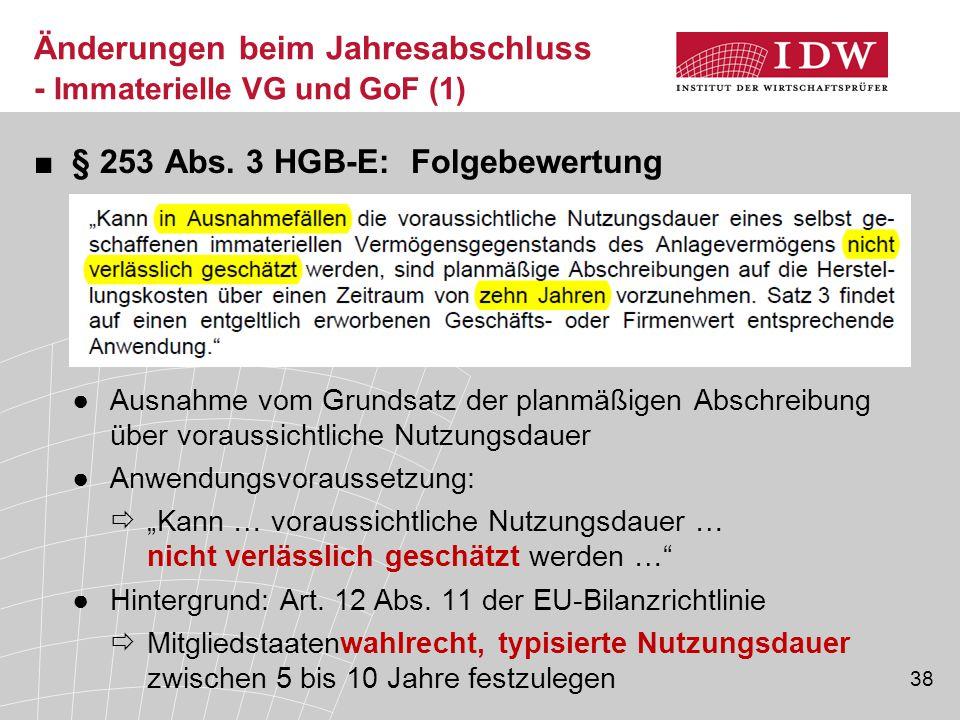 38 Änderungen beim Jahresabschluss - Immaterielle VG und GoF (1) ■§ 253 Abs. 3 HGB-E: Folgebewertung ●Ausnahme vom Grundsatz der planmäßigen Abschreib