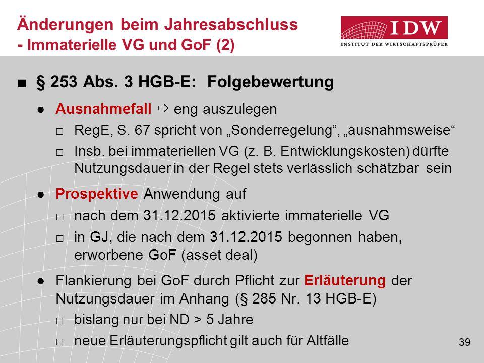 39 Änderungen beim Jahresabschluss - Immaterielle VG und GoF (2) ■§ 253 Abs. 3 HGB-E: Folgebewertung ●Ausnahmefall  eng auszulegen □RegE, S. 67 spric