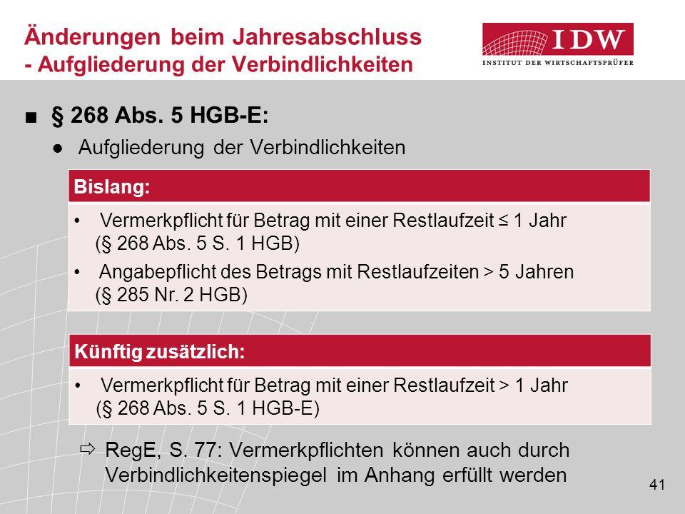 41 ■§ 268 Abs.5 HGB-E: ●Aufgliederung der Verbindlichkeiten  RegE, S.