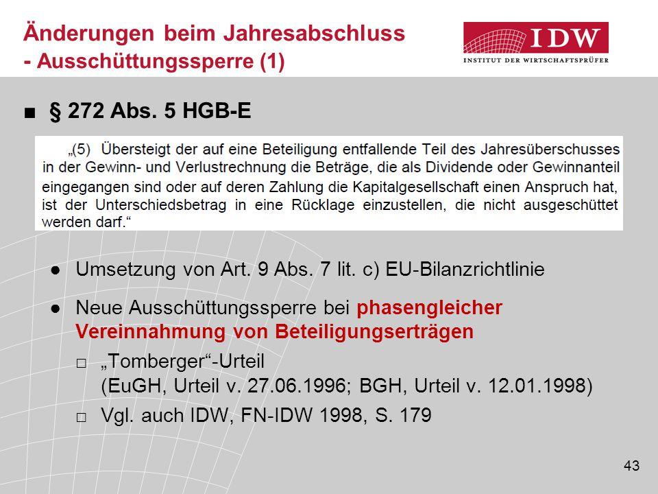 43 ■§ 272 Abs. 5 HGB-E ●Umsetzung von Art. 9 Abs. 7 lit. c) EU-Bilanzrichtlinie ●Neue Ausschüttungssperre bei phasengleicher Vereinnahmung von Beteili