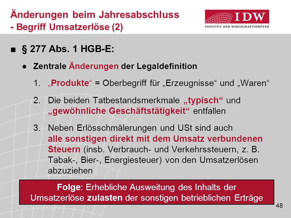"""48 ■§ 277 Abs. 1 HGB-E: ●Zentrale Änderungen der Legaldefinition 1.""""Produkte"""" = Oberbegriff für """"Erzeugnisse"""" und """"Waren"""" 2.Die beiden Tatbestandsmerk"""