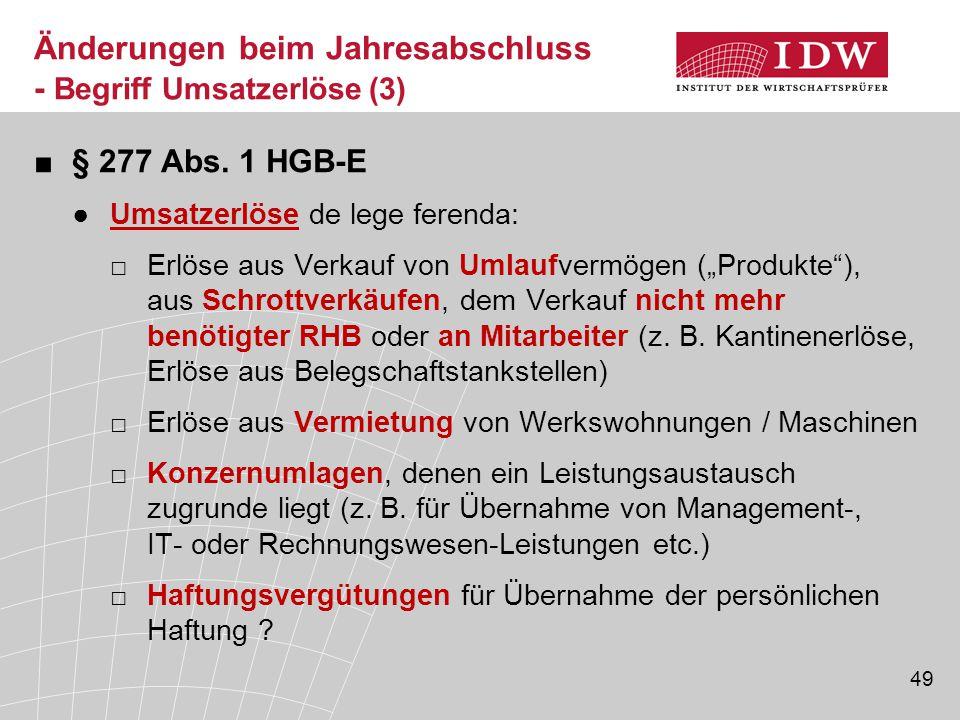"""49 ■§ 277 Abs. 1 HGB-E ●Umsatzerlöse de lege ferenda: □Erlöse aus Verkauf von Umlaufvermögen (""""Produkte""""), aus Schrottverkäufen, dem Verkauf nicht meh"""