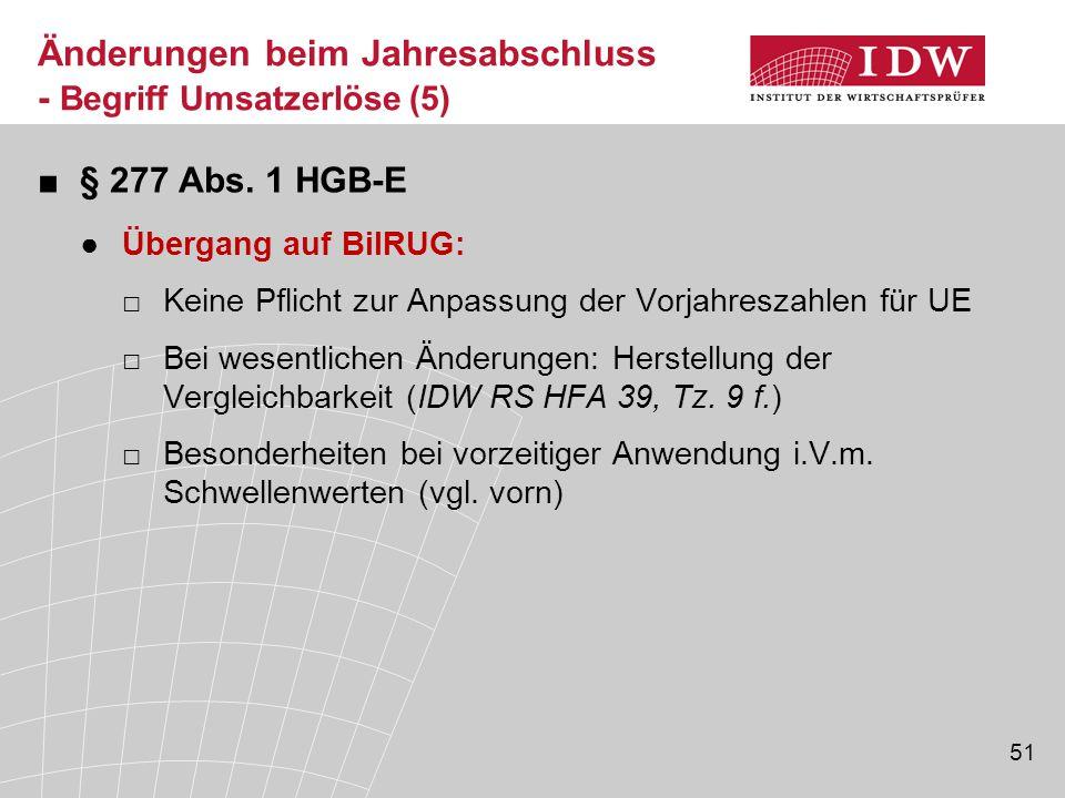 51 ■§ 277 Abs. 1 HGB-E ●Übergang auf BilRUG: □Keine Pflicht zur Anpassung der Vorjahreszahlen für UE □Bei wesentlichen Änderungen: Herstellung der Ver