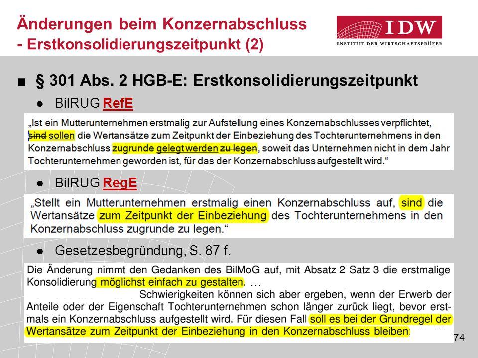 74 ■§ 301 Abs. 2 HGB-E: Erstkonsolidierungszeitpunkt ●BilRUG RefE ●BilRUG RegE ●Gesetzesbegründung, S. 87 f. Änderungen beim Konzernabschluss - Erstko