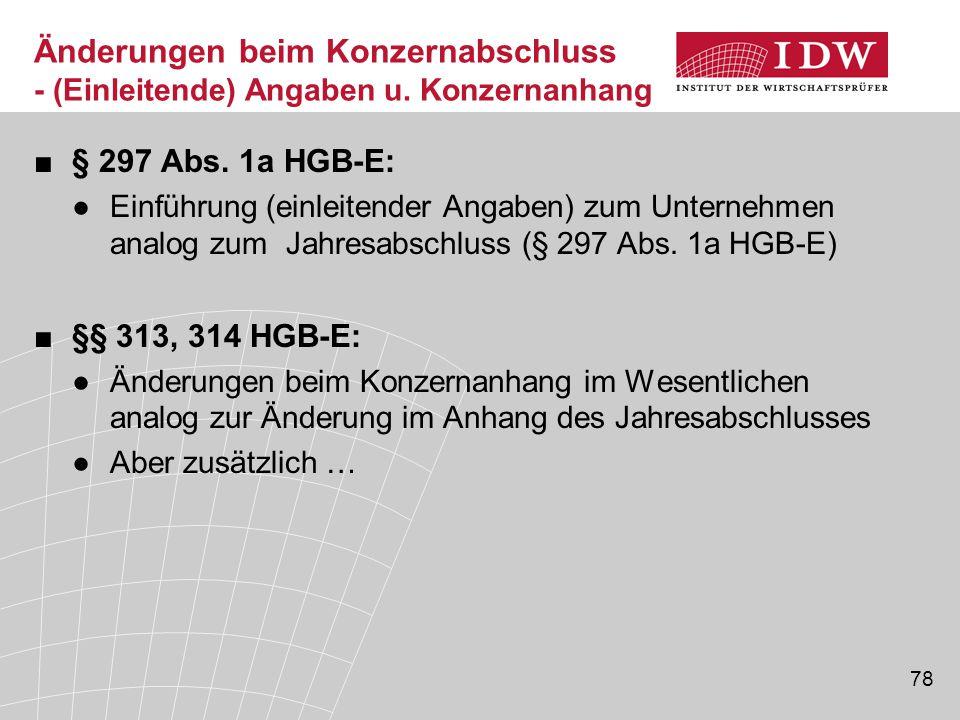 78 ■§ 297 Abs. 1a HGB-E: ●Einführung (einleitender Angaben) zum Unternehmen analog zum Jahresabschluss (§ 297 Abs. 1a HGB-E) ■§§ 313, 314 HGB-E: ●Ände