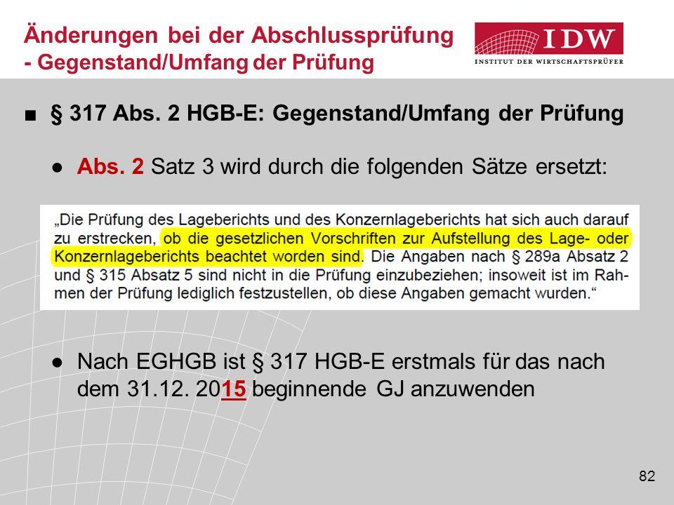 82 Änderungen bei der Abschlussprüfung - Gegenstand/Umfang der Prüfung ■§ 317 Abs. 2 HGB-E: Gegenstand/Umfang der Prüfung ●Abs. 2 Satz 3 wird durch di