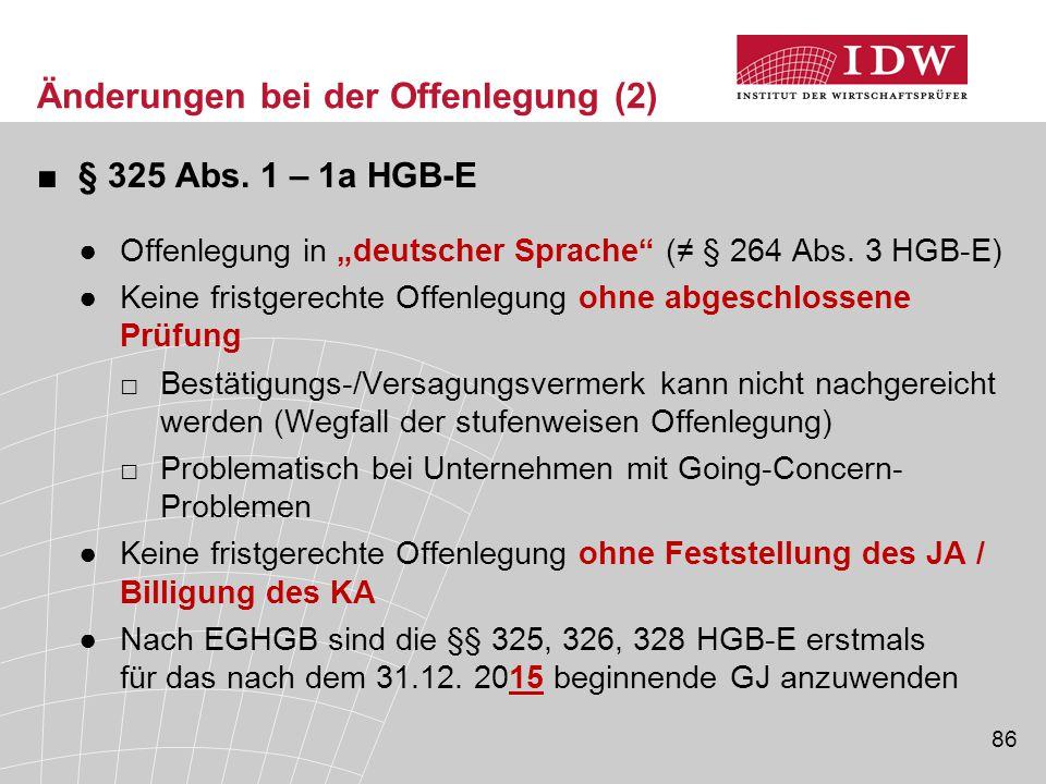 """86 Änderungen bei der Offenlegung (2) ■§ 325 Abs. 1 – 1a HGB-E ●Offenlegung in """"deutscher Sprache"""" (≠ § 264 Abs. 3 HGB-E) ●Keine fristgerechte Offenle"""