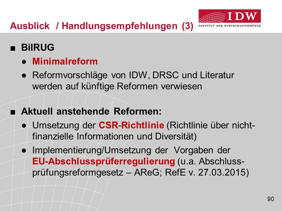 90 Ausblick / Handlungsempfehlungen (3) ■BilRUG ●Minimalreform ●Reformvorschläge von IDW, DRSC und Literatur werden auf künftige Reformen verwiesen ■A