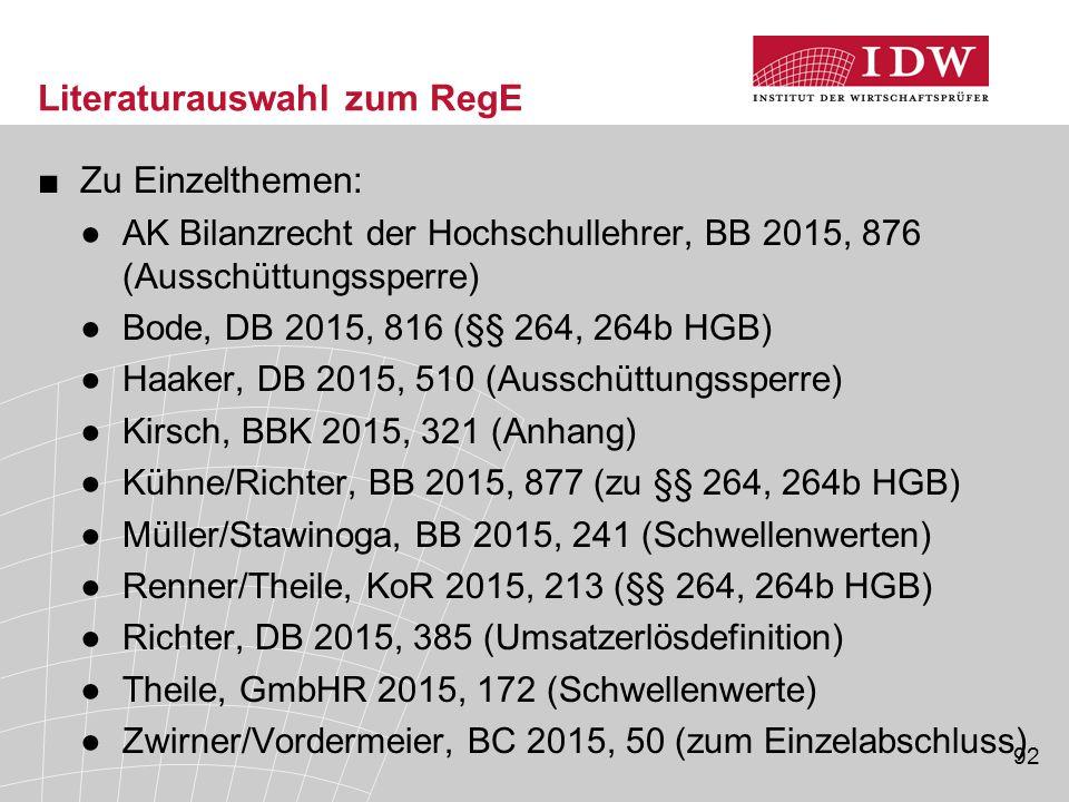 92 Literaturauswahl zum RegE ■Zu Einzelthemen: ●AK Bilanzrecht der Hochschullehrer, BB 2015, 876 (Ausschüttungssperre) ●Bode, DB 2015, 816 (§§ 264, 26