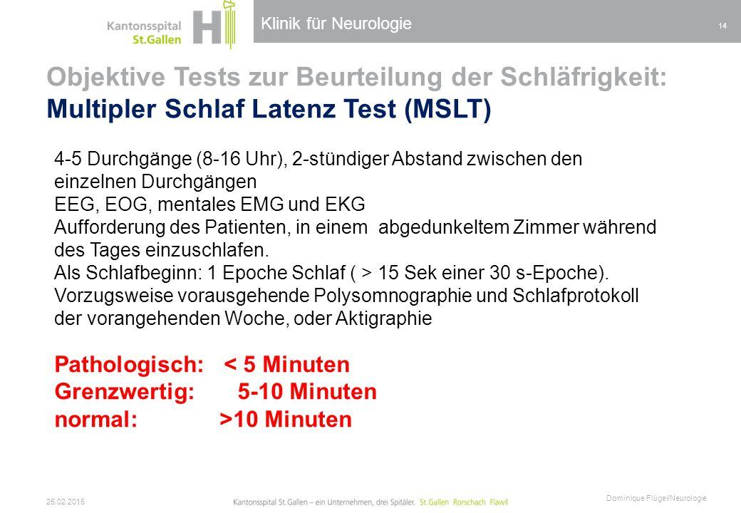 Klinik für Neurologie Objektive Tests zur Beurteilung der Schläfrigkeit: Multipler Schlaf Latenz Test (MSLT) 25.02.2015 Dominique Flügel/Neurologie 14