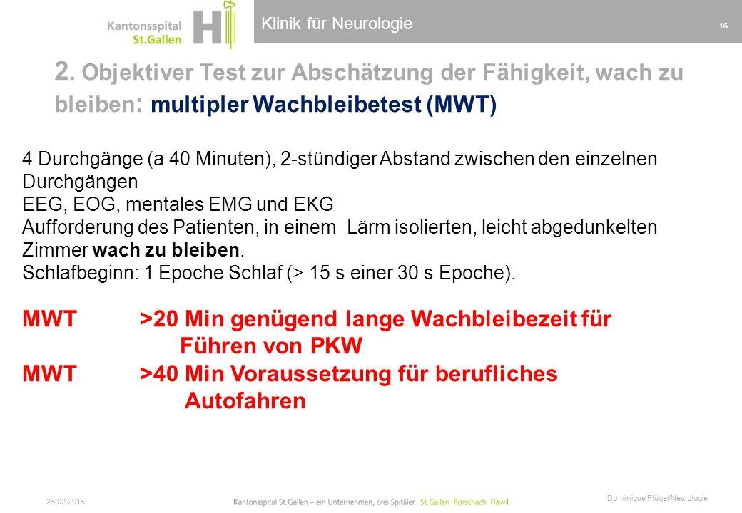 Klinik für Neurologie 2. Objektiver Test zur Abschätzung der Fähigkeit, wach zu bleiben : multipler Wachbleibetest (MWT) 25.02.2015 Dominique Flügel/N