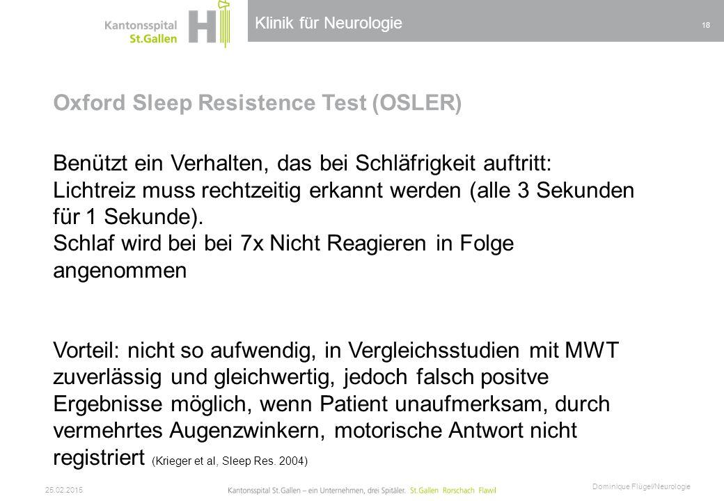 Klinik für Neurologie Oxford Sleep Resistence Test (OSLER) 25.02.2015 Dominique Flügel/Neurologie 18 Benützt ein Verhalten, das bei Schläfrigkeit auft