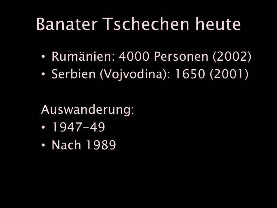Banater Tschechen heute Rumänien: 4000 Personen (2002) Serbien (Vojvodina): 1650 (2001) Auswanderung: 1947-49 Nach 1989