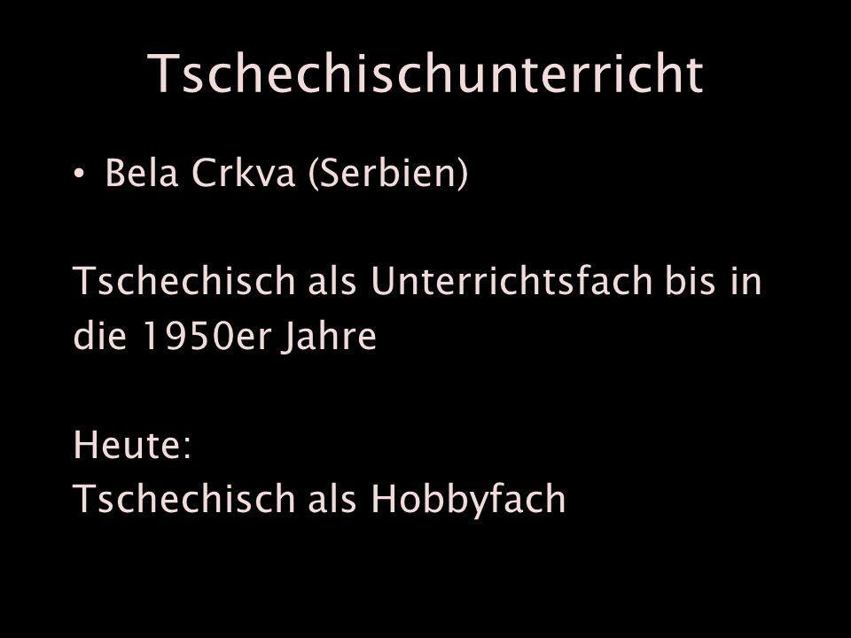 Tschechischunterricht Bela Crkva (Serbien) Tschechisch als Unterrichtsfach bis in die 1950er Jahre Heute: Tschechisch als Hobbyfach