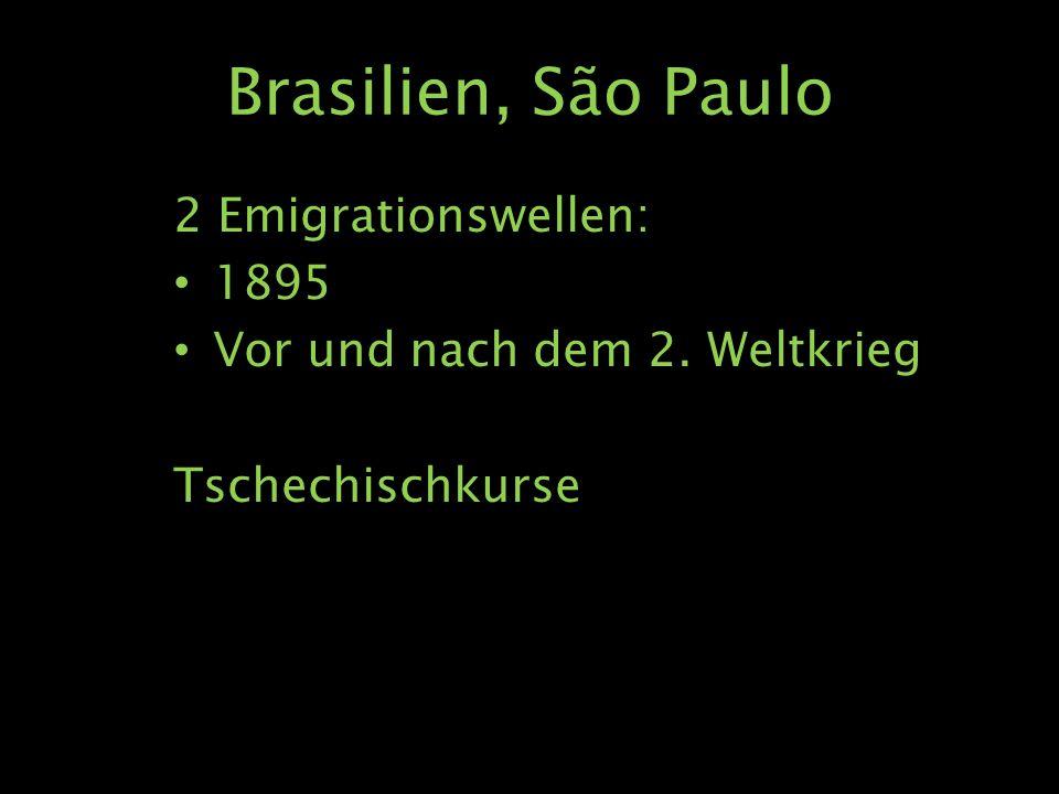 Brasilien, São Paulo 2 Emigrationswellen: 1895 Vor und nach dem 2. Weltkrieg Tschechischkurse