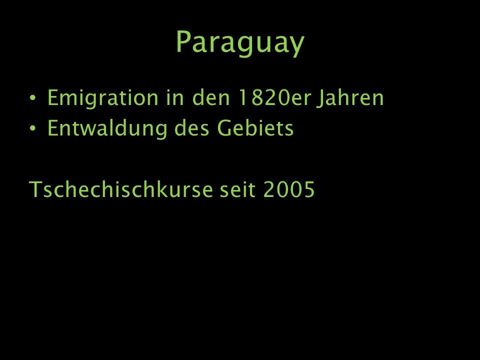 Paraguay Emigration in den 1820er Jahren Entwaldung des Gebiets Tschechischkurse seit 2005