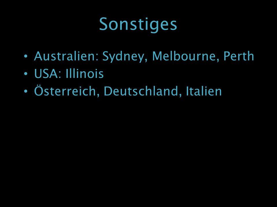 Sonstiges Australien: Sydney, Melbourne, Perth USA: Illinois Österreich, Deutschland, Italien