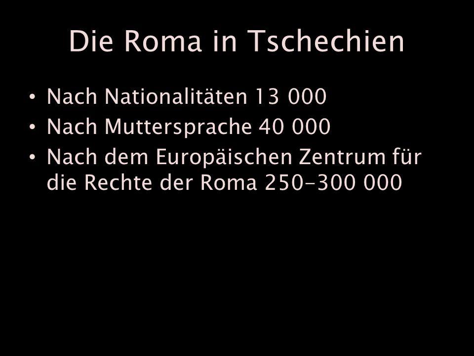 Die Roma in Tschechien Nach Nationalitäten 13 000 Nach Muttersprache 40 000 Nach dem Europäischen Zentrum für die Rechte der Roma 250-300 000