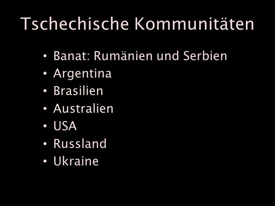 Tschechische Kommunitäten Banat: Rumänien und Serbien Argentina Brasilien Australien USA Russland Ukraine